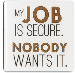"Job Security by Sorta-Sarcastic! - 3"" Magnet with Easel Back"
