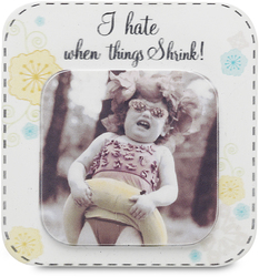 "I hate when things Shrink by Candidly...LOL - 2.75"" x 2.75"" Magnet"