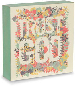 "Trust God by Bloom by Amylee Weeks - 4"" x 4"" Plaque"