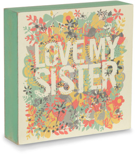 "Love my Sister by Bloom by Amylee Weeks - 4"" x 4"" Plaque"