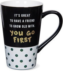 You Go First by Girlfinds - 18 oz. Mug